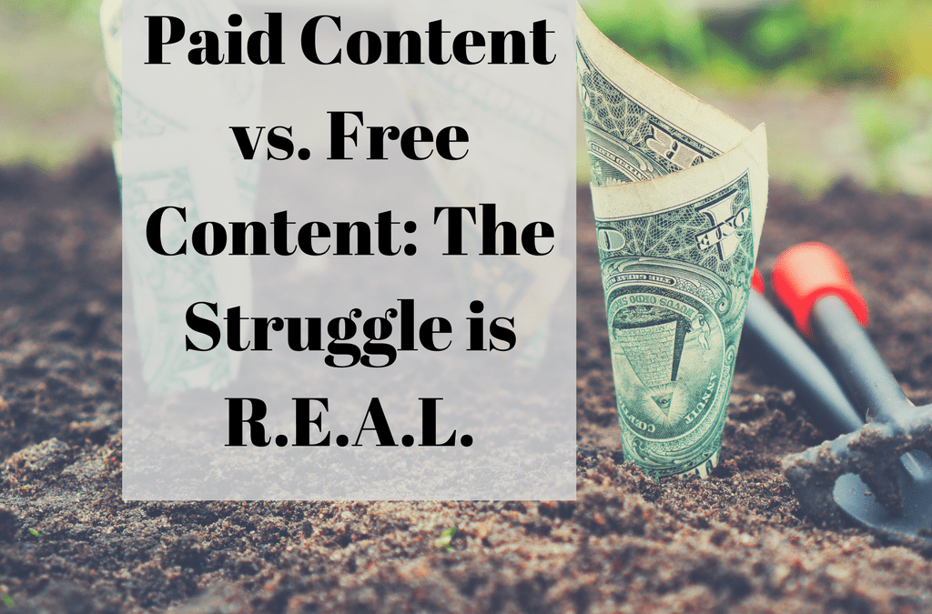 Paid Content vs. Free Content: The Struggle is R.E.A.L.