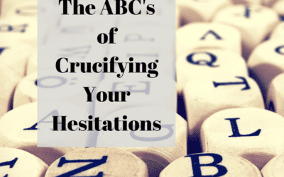 The ABC's of Crucifying Your Hesitations