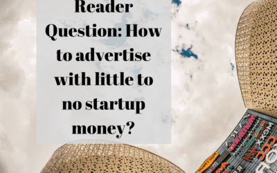 Reader Question: How to advertise with little to no startup money?
