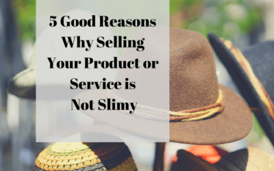 5 Good Reasons Why Selling Your Product or Service is Not Slimy