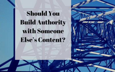 Should You Build Authority with Someone Else's Content?