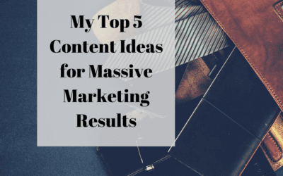 My Top 5 Content Ideas for Massive Marketing Results